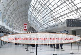 QUY ĐỊNH MỚI VỀ VIỆC NHẬP CẢNH VÀO CANADA